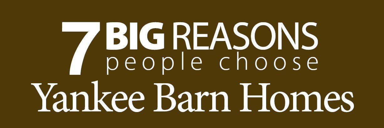 7 Big Reasons Banner Yankee Barn Homes